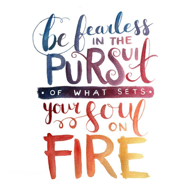 be fearless in the pursuit of what sets your soul on fire quote